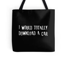 I Would Totally Download a Car Tote Bag