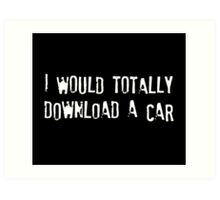 I Would Totally Download a Car Art Print