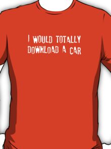 I Would Totally Download a Car T-Shirt