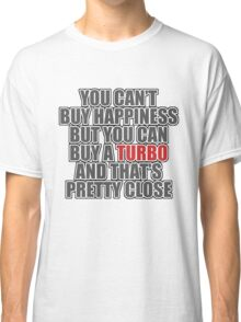 Happiness is Turbo Classic T-Shirt