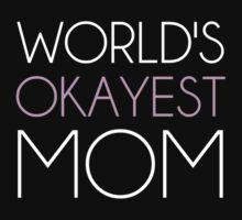 World's Okayest Mom by TheShirtYurt