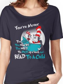 YOU'RE NEVER TOO OLD WACKY WILD TO PICK UP A BOOK AND READ TO A CHILD Women's Relaxed Fit T-Shirt