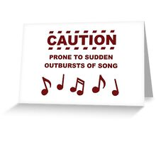 Caution Prone to Sudden Outbursts of Song Greeting Card
