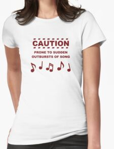 Caution Prone to Sudden Outbursts of Song Womens Fitted T-Shirt
