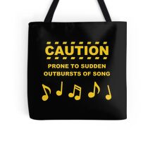 Caution Prone to Sudden Outbursts of Song Tote Bag