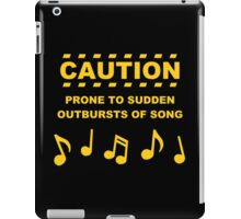 Caution Prone to Sudden Outbursts of Song iPad Case/Skin