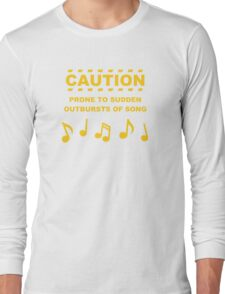 Caution Prone to Sudden Outbursts of Song Long Sleeve T-Shirt