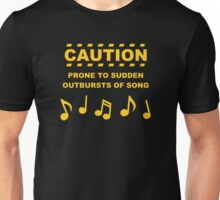 Caution Prone to Sudden Outbursts of Song Unisex T-Shirt