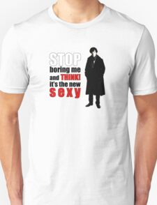 Stop boring me and think Sherlock quote Unisex T-Shirt