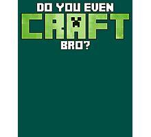 Do You Even CRAFT, Bro? Photographic Print