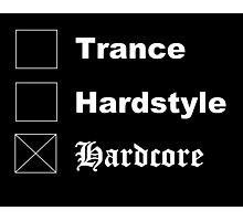 □ Trance □ Hardstyle X Hardcore Photographic Print