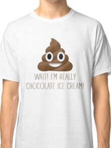 Wait! I'm Really Chocolate Ice Cream Funny Poop Emoji Emoticon Graphic Tee Shirt Classic T-Shirt
