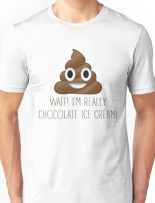 Wait! I'm Really Chocolate Ice Cream Funny Poop Emoji Emoticon Graphic Tee Shirt Unisex T-Shirt