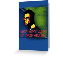 This isn't love... Greeting Card