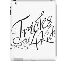Tricks are 4 kids iPad Case/Skin
