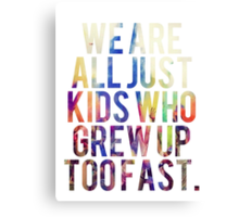 We Are Just Kids Who Grew Up Too Fast Canvas Print