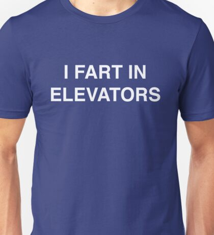 I fart in elevators Unisex T-Shirt