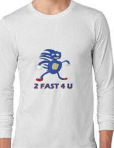 Sanic - 2 fast 4 u  Long Sleeve T-Shirt