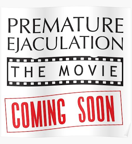 Premature Ejaculation The Movie. Coming Soon Poster