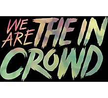 We Are The In Crowd Logo Photographic Print