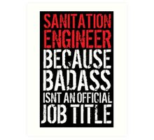 Cool Sanitation Engineer because Badass Isn't an Official Job Title' Tshirt, Accessories and Gifts Art Print