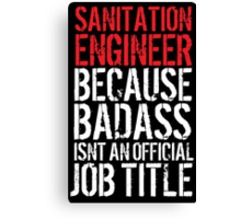Cool Sanitation Engineer because Badass Isn't an Official Job Title' Tshirt, Accessories and Gifts Canvas Print