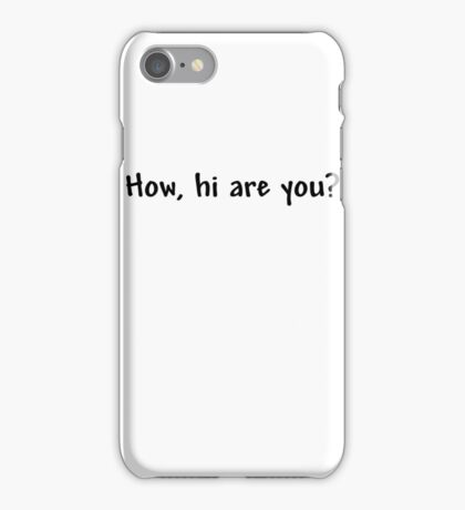 How, hi are you? iPhone Case/Skin