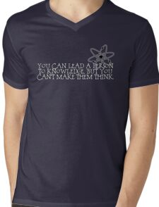 You can lead a person to knowledge, but you can't make them think Mens V-Neck T-Shirt