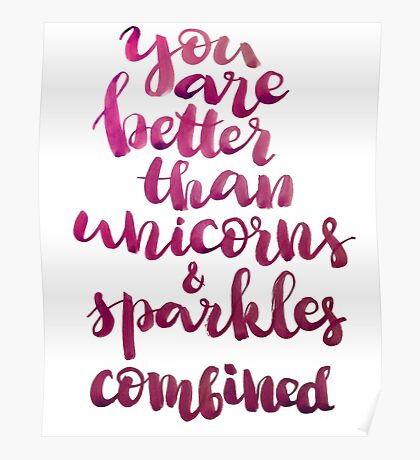 You are better than unicorns and sparkles combined Poster