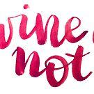 Wine not? by Anastasiia Kucherenko