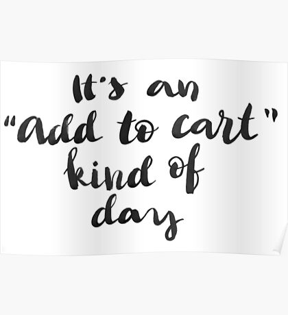 It's an 'Add to cart' kind of day Poster