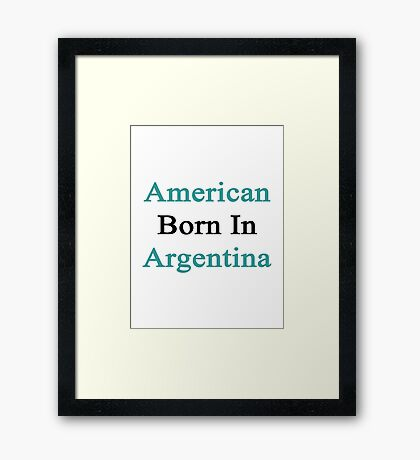 American Born In Argentina  Framed Print