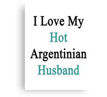 I Love My Hot Argentinian Husband  Canvas Print