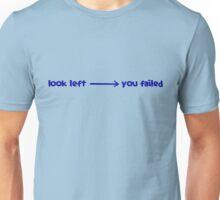 Look left ---> you failed Unisex T-Shirt