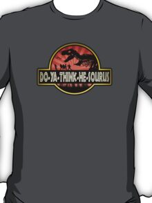 DO-YA-THINK-HE-SOURUS T-Shirt