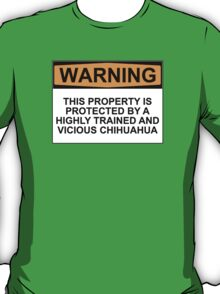 WARNING: THIS PROPERTY IS PROTECTED BY A HIGHLY TRAINED AND VICOUS CHIHUAHUA T-Shirt