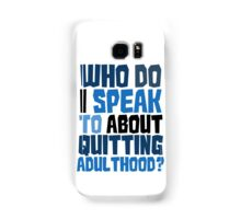 Who do I speak to about quitting adulthood? Samsung Galaxy Case/Skin