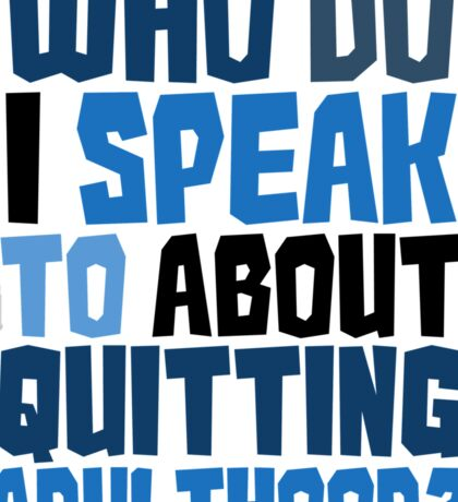 Who do I speak to about quitting adulthood? Sticker