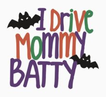 I Drive Mommy Batty by HolidaySwagg