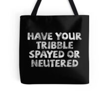 Have your tribble spayed or neutered Tote Bag