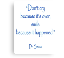 """Don't cry because it's over, smile because it happened."" Dr. Seuss Metal Print"