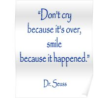 """Don't cry because it's over, smile because it happened."" Dr. Seuss Poster"