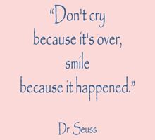 """""""Don't cry because it's over, smile because it happened."""" Dr. Seuss Kids Clothes"""