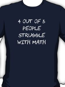 People Struggle With Math Class T-Shirt