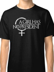 A Girl Has NO President Classic T-Shirt