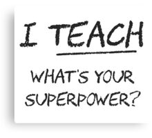 I Teach What Is Your Superpower? Canvas Print