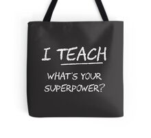 I Teach What Is Your Superpower? Tote Bag