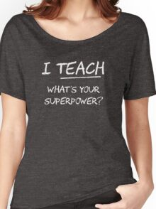 I Teach What Is Your Superpower? Women's Relaxed Fit T-Shirt