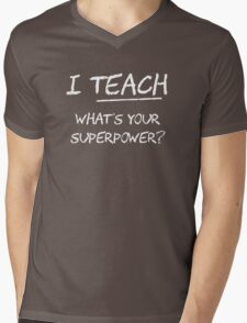 I Teach What Is Your Superpower? Mens V-Neck T-Shirt