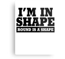 I'm in shape - Round is a shape Metal Print